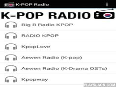K-POP Radio  Android App - playslack.com , Listen to streaming K-POP music on your mobile or tablet from some of the best Korean pop radio stations and channels around with K-POP Radio!New stations added periodically!RADIO KPOPBig B Radio KPOPKpop DanceAewen Radio (K-pop)Aewen Radio (K-Drama OSTs)KpopwayiloveKpopKorea StationKpop AddictKPOP DREAMKPOP RADIO PN