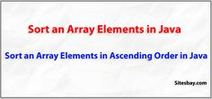 Sort an Array Elements in Ascending Order in Java