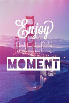 """You don't want to look back and be like """"crap, I let that slip on by"""" enjoy every moment"""