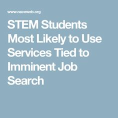 STEM Students Most Likely to Use Services Tied to Imminent Job Search