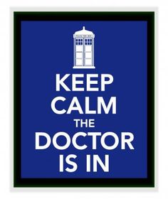 Keep Calm the Doctor is in