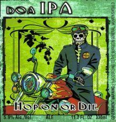 Cerveja Hop On Or Die IPA  , estilo India Pale Ale (IPA), produzida por Cervecería Mexicana, México. 6.8% ABV de álcool.