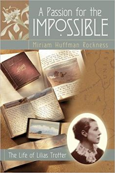 A Passion for the Impossible: The Life of Lilias Trotter: Miriam Huffman Rockness: 9781572931084: Amazon.com: Books