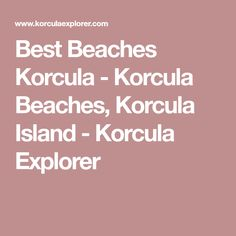 Best Beaches Korcula - Korcula Beaches, Korcula Island - Korcula Explorer