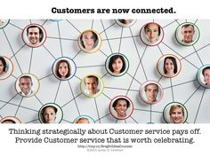 Social media and the Internet have connected most of your Customers.