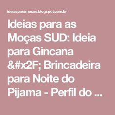 Ideias para as Moças SUD: Ideia para Gincana / Brincadeira para Noite do Pijama - Perfil do Evangelho