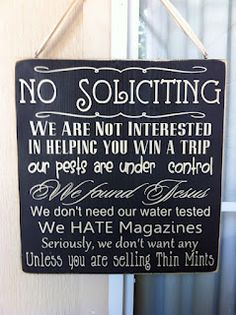 Every time a solicitor comes knocking, I tell the hubs I'm gonna get a No Soliciting sign for our door. This is great!
