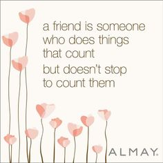 A friend is someone who does things that count but doesn't stop to count them #Friendship