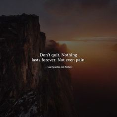 Don't quit. Nothing lasts forever. Not even pain. —via http://ift.tt/2eY7hg4