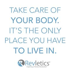 Take care of your body. It's the only place you have to live in.