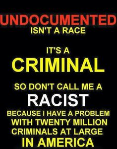 Let's just think bout this for a moment... WHEN an American Citizen goes into ANOTHER country ILLEGALLY, meanin without their PROPER ID and/or PASSPORT etc., then that country will USUALLY kick that American Citizen out & send them back home to the U.S., OR even incarcerate them because they BROKE the law by enterin their country ILLEGALLY. So WHY is it that SO MANY Americans seem to THINK it is WRONG for OUR country to do the SAME?!?! IF you come into The U.S.A. ILLEGALLY, then by that VERY…