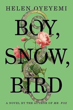 Boy, Snow, Bird by Helen Oyeyemi | The 28 Best Books By Women In 2014