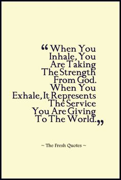 When You Inhale, You Are Taking The Strength From God. When You Exhale, It Represents The Service You Are Giving To The World. » B. K. S. Iyengar
