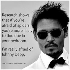 So that's why they always show up randomly. Like the other day when I was watching tv and I saw a huge one on the wall. I wish Johnny would show up at my house.