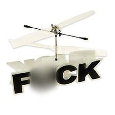 Remote Controlled Flying F*ck by thumbsUp, http://www.amazon.com/dp/B002P4J2P8/ref=cm_sw_r_pi_dp_zzyksb16ZGAZY