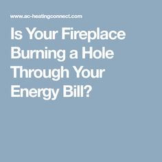 Is Your Fireplace Burning a Hole Through Your Energy Bill?