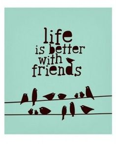 SO TRUE! What would life be without such wonderful friends, don't want to go there actually!