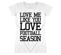 Love Me Like You Love Football Season (Black Font) Funny College / NFL Football T Shirt
