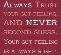 Always trust your gut feeling, and never second guess. your gut feeling is always Live Life Happy, Trust Your Gut, Motivational Quotes, Inspirational Quotes, Gut Feeling, Kids Meal Plan, Cooking Classes For Kids, Health Tips For Women, Kids Diet