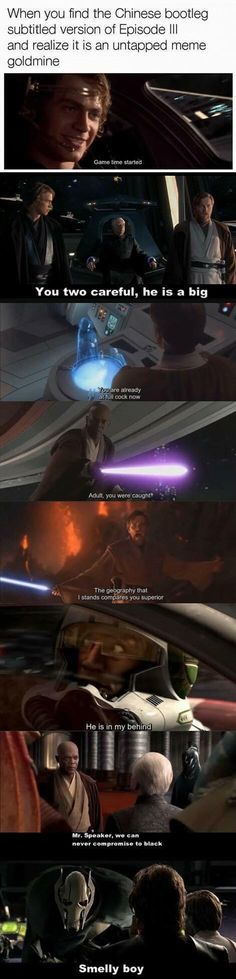 When you realize that the Chinese bootleg of Episode III translated to English is a fucking goldmine.