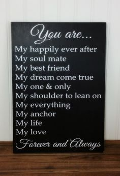 The original You are my.... Forever and Always handmade wood sign is a perfect gift to give your loved one so they have a daily reminder of how you feel about them! This is the ideal Anniversary, Birthday, Wedding, Christmas or Valentine Gift for Him or Her  Rustic Wood Sign with Vinyl Letters! Can be displayed year round. You are My happily ever after My soul mate My best friend My dream come true My one & only My shoulder to lean on My everything My anchor My life My love Forever and…