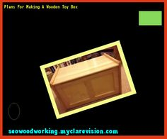 Plans For Making A Wooden Toy Box 183542 - Woodworking Plans and Projects!