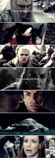 Your world will burn. Death is upon you, the flames of war are upon you. Do you understand now elfling? #tolkien