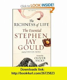 The Richness of Life The Essential Stephen Jay Gould (9780393064988) Stephen Jay Gould, Steven Rose, Oliver Sacks , ISBN-10: 0393064980  , ISBN-13: 978-0393064988 ,  , tutorials , pdf , ebook , torrent , downloads , rapidshare , filesonic , hotfile , megaupload , fileserve