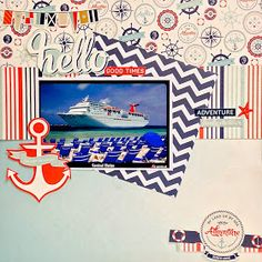 These cruise layouts have been flying off the scrapbook table! It has been super easy to do using Carta Bella's Ahoy There and My Mind'...