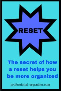 The Secret of How a Reset Helps You be More Organized