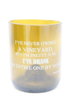 "Cheers to our new Wine Quote Glassware line! ""I've never owned a vineyard, but I'm pretty sure I've drank an entire one by now."" ~ Anonymous"