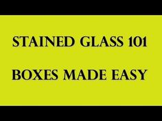 Stained Glass 101 - Boxes Made Easy - YouTube