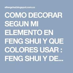 COMO DECORAR SEGUN MI ELEMENTO EN FENG SHUI Y QUE COLORES USAR : FENG SHUI Y DECORACION FENG SHUI