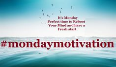 It's Monday Perfect time to Reboot your Mind and have a Fresh Start.
