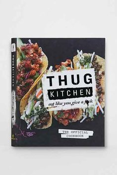 Thug Kitchen: The Official Cookbook: Eat Like You Give A F By Thug Kitchen - Urban Outfitters