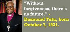 """Without forgiveness, there's no future."" - Desmond Tutu, born October 7, 1931. #DesmondTutu #OctoberBirthdays #Quotes"