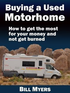 Shared via Kindle. Description: If you've ever thought of buying a motorhome, this is the book you'll want to read first. In this book, you'll learn just about everything you need to know to find the right motorhome at the right price and not get burned in ...