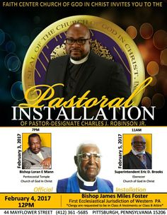 Faith Center COGIC Pastoral Installation of Pastor-Designate Charles J. Robinson, Jr. on Feb 3-5, 2017 ft Bishop Loran E. Mann, Superintendent Eric D. Brooks & Bishop James Miles Foster.  Location: 44 Mayflower Street, Pittsburgh, Pennsylvania 15206  For More Info: 412-361-5685