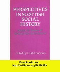 Perspectives in Scottish Social History Essays in Honour of Rosalind Mitchison (9780080365749) Leah Leneman , ISBN-10: 0080365744  , ISBN-13: 978-0080365749 ,  , tutorials , pdf , ebook , torrent , downloads , rapidshare , filesonic , hotfile , megaupload , fileserve