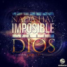 Porque nada hay imposible para Dios. - Lucas 1:37 ¿Lo crees?