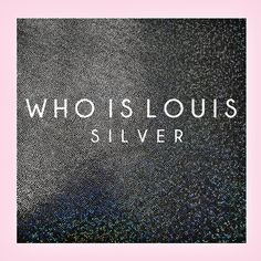 Silver | Who is Louis | http://ift.tt/2oAuj1h | Added to: http://ift.tt/2fSBPQa #indietronic #spotify