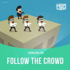 """""""Follow the crowd"""" means """"to do what most other people do"""". Example: Think for yourself, don't just follow the crowd."""