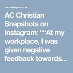 """AC Christian Snapshots on Instagram: """"""""At my workplace, I was given negative feedback towards my work performance and was being criticized for my personality. It made me feel…"""""""