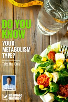 Discover your metabolism type and feed it with the right nutrition. Take the 8 question quiz from RealDose Nutrition and you'll be on your way to understanding how you should eat.
