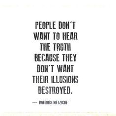 """""""Les gens ne veulent pas entendre la vérité parce qu'ils ne veulent pas que leurs illusions soient anéanties."""""""