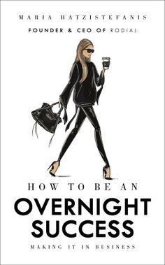 How to Be an Overnight Success: Making It in Business by ...