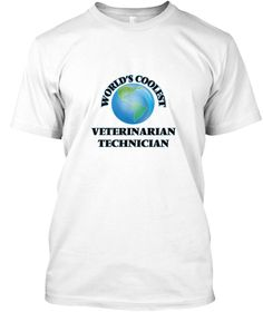 World's Coolest Veterinarian Technician White T-Shirt Front - This is the perfect gift for someone who loves Veterinarian Technician. Thank you for visiting my page (Related terms: World's coolest,Worlds Greatest Veterinarian Technician,Veterinarian Technician,veterinarian technic ...)
