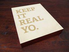Keep it Real Yo 8x10 Wood Block Art Print Typography quote. $39.00, via Etsy.