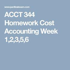 ACCT 344 Homework Cost Accounting Week 1,2,3,5,6
