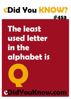 The least used letter in the alphabet is Q. http://edidyouknow.com/did-you-know-453/